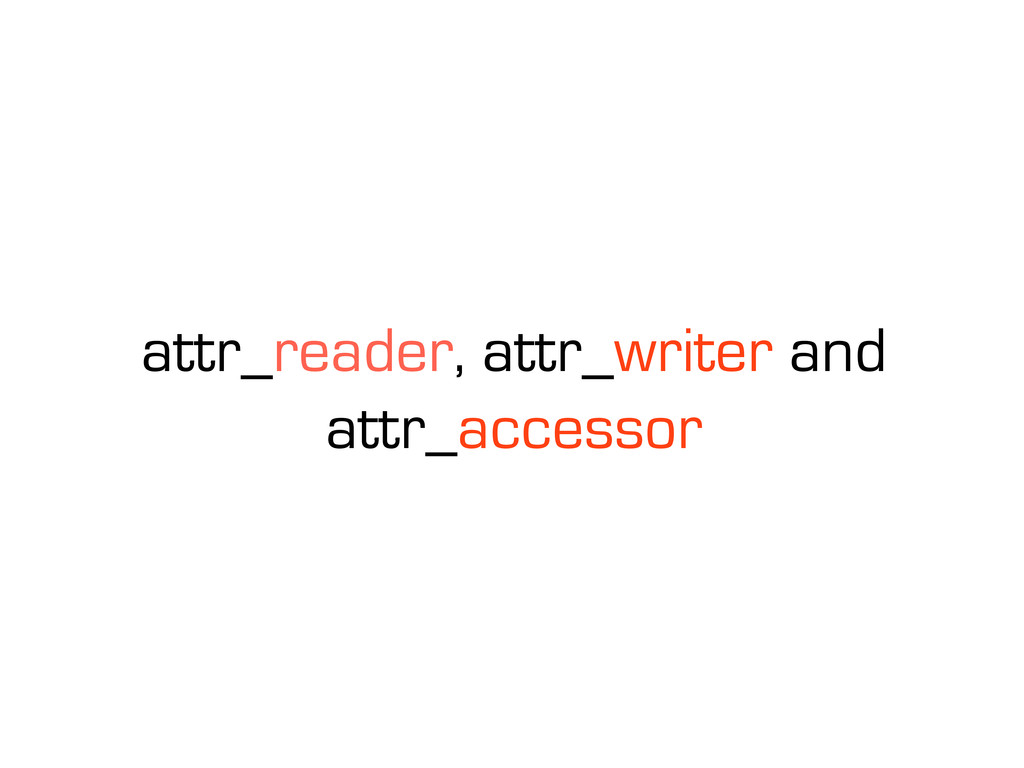 attr_reader, attr_writer and attr_accessor