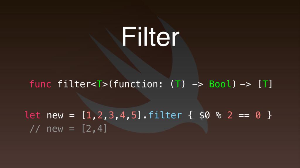 Filter let new = [1,2,3,4,5].filter { $0 % 2 ==...