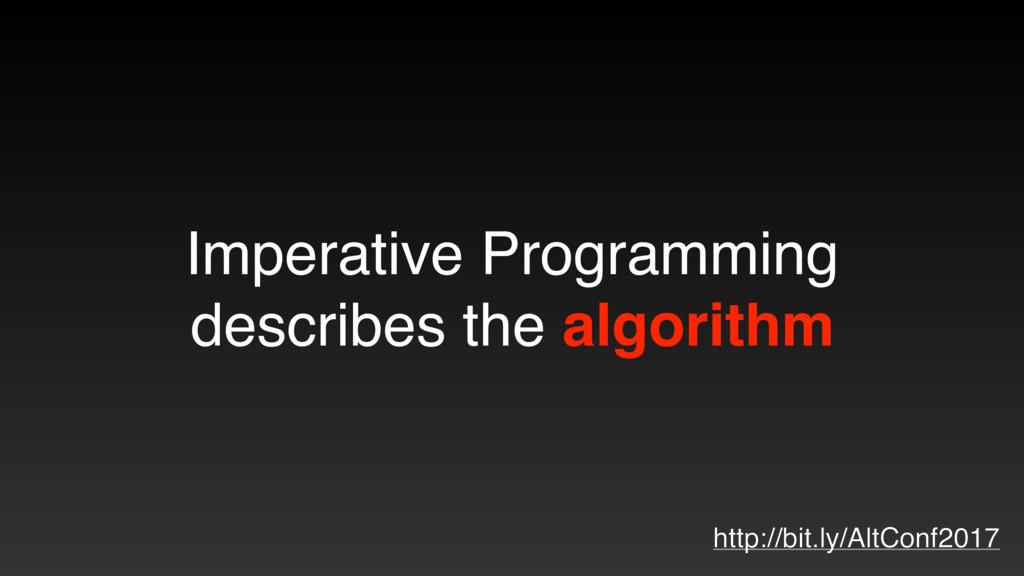 Imperative Programming describes the algorithm ...