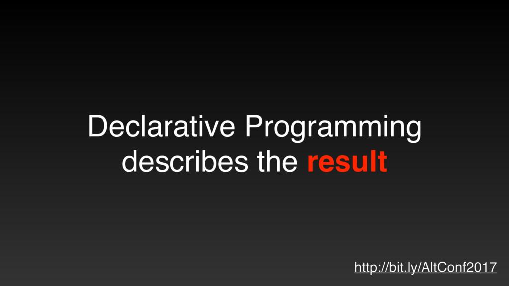 Declarative Programming describes the result ht...