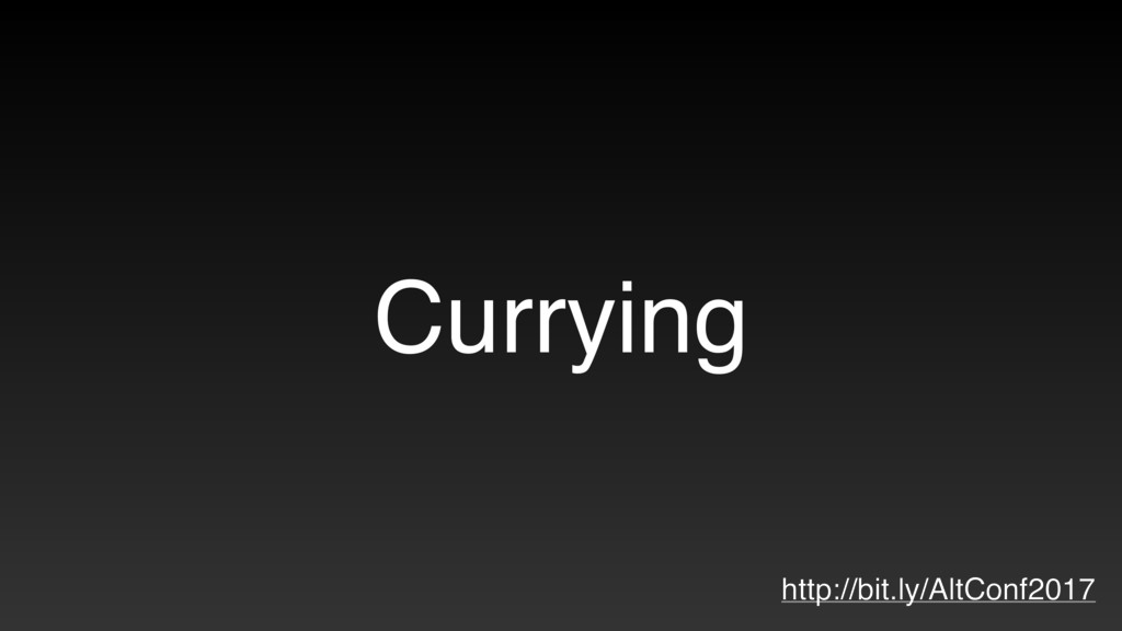 Currying http://bit.ly/AltConf2017