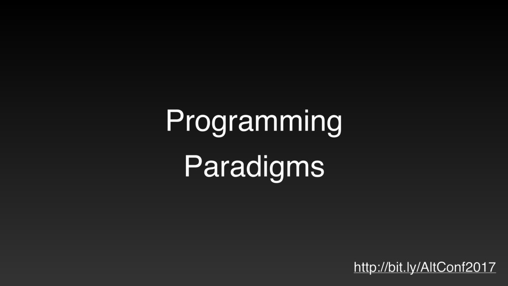 Programming Paradigms http://bit.ly/AltConf2017