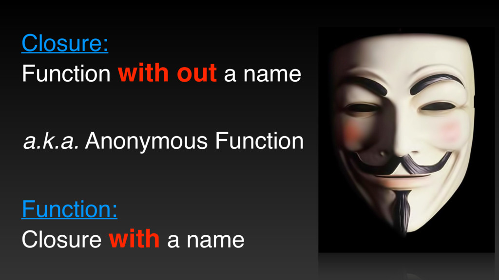 Closure: Function with out a name a.k.a. Anonym...