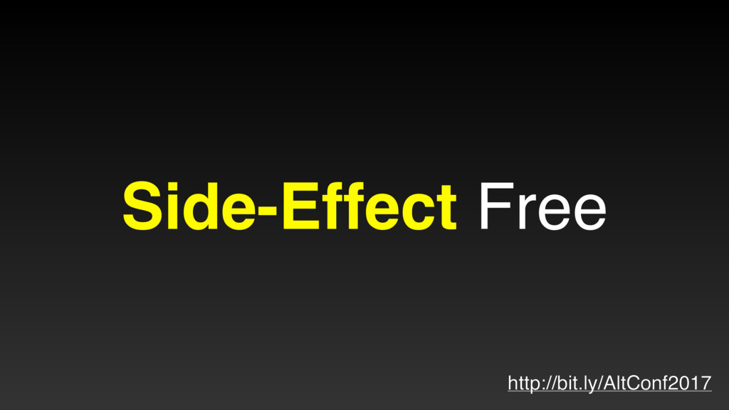 Side-Effect Free http://bit.ly/AltConf2017