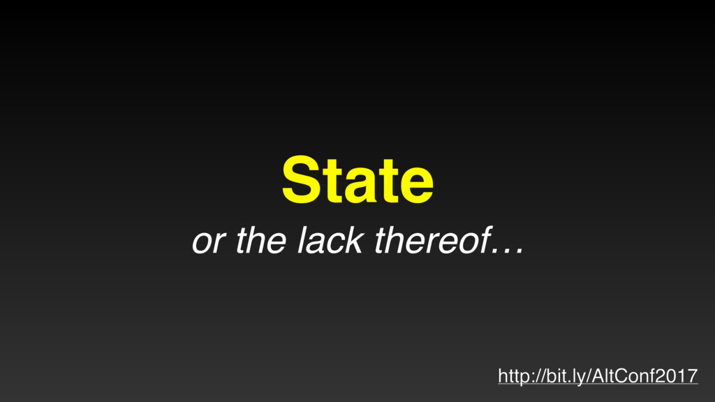 State or the lack thereof… http://bit.ly/AltCon...