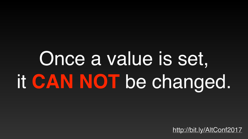 Once a value is set, it CAN NOT be changed. htt...