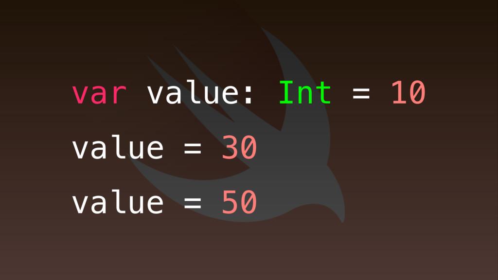 var value: Int = 10 value = 30 value = 50