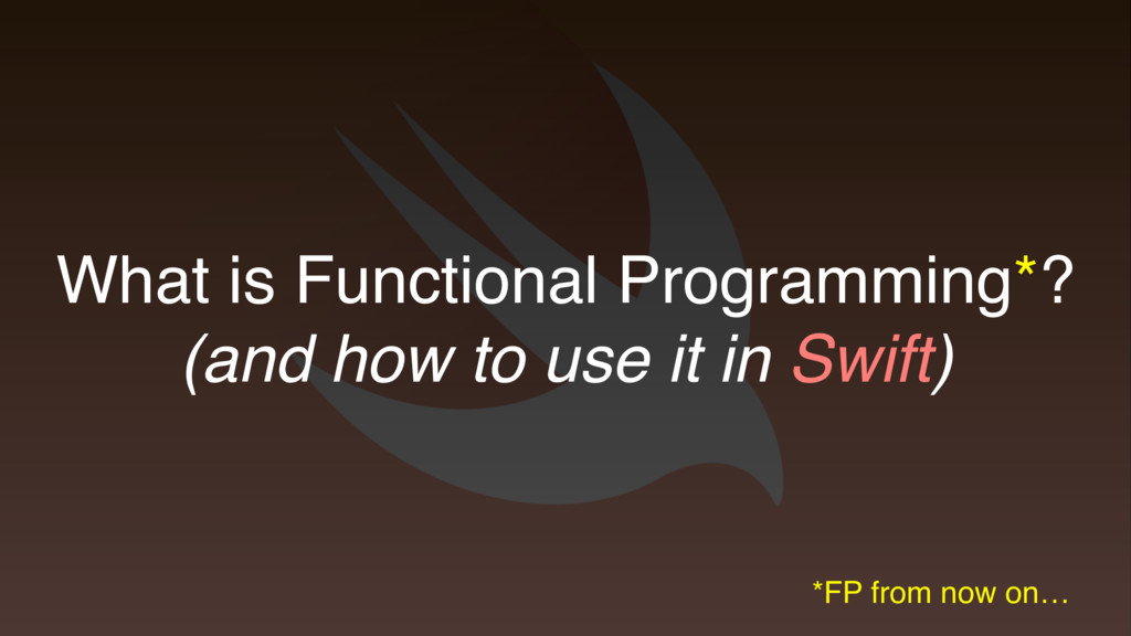 What is Functional Programming*? (and how to us...