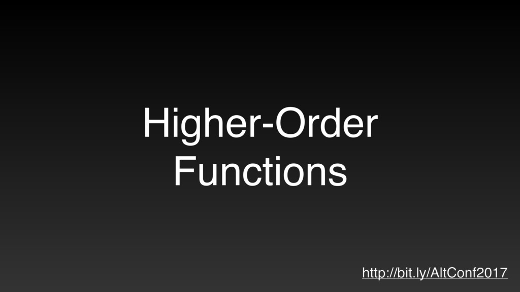 Higher-Order Functions http://bit.ly/AltConf2017