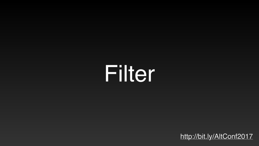 Filter http://bit.ly/AltConf2017