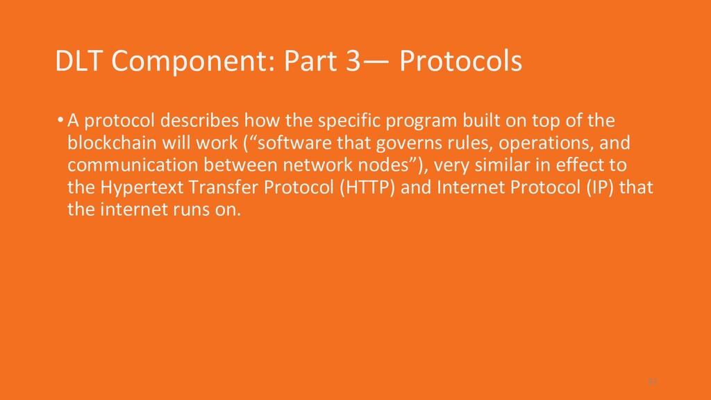DLT Component: Part 3— Protocols •A protocol de...