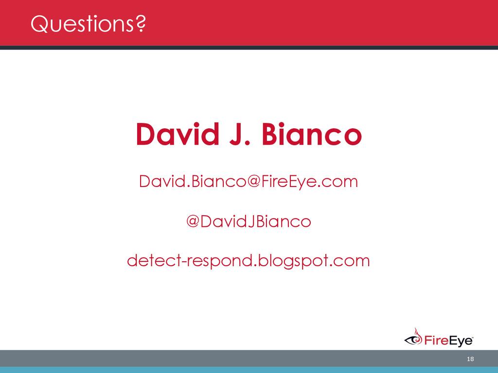 18 Questions? David J. Bianco David.Bianco@Fire...
