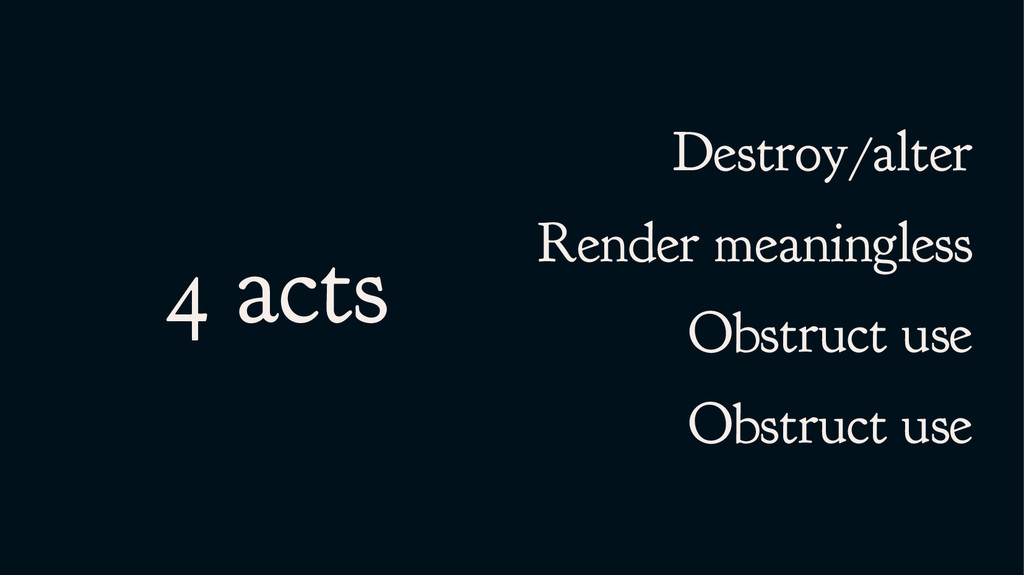 4 acts Destroy/alter Render meaningless Obstruc...