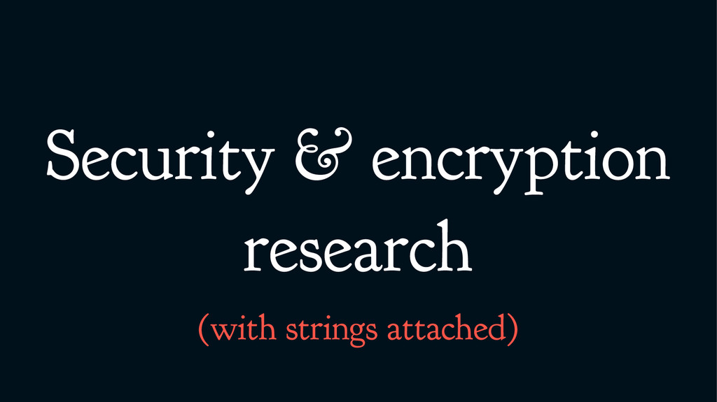 Security & encryption research (with strings at...