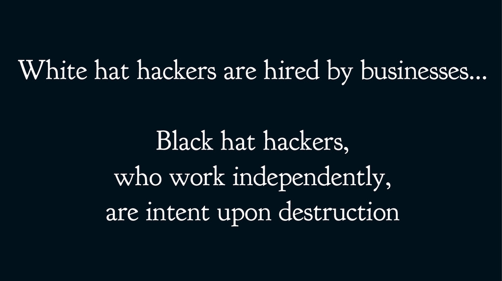 White hat hackers are hired by businesses... Bl...