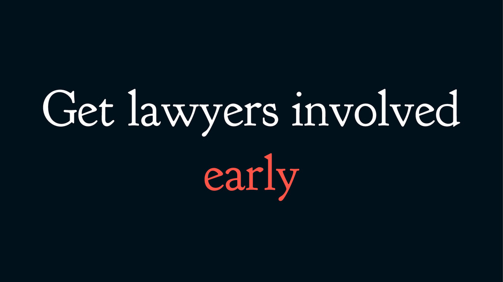 Get lawyers involved early