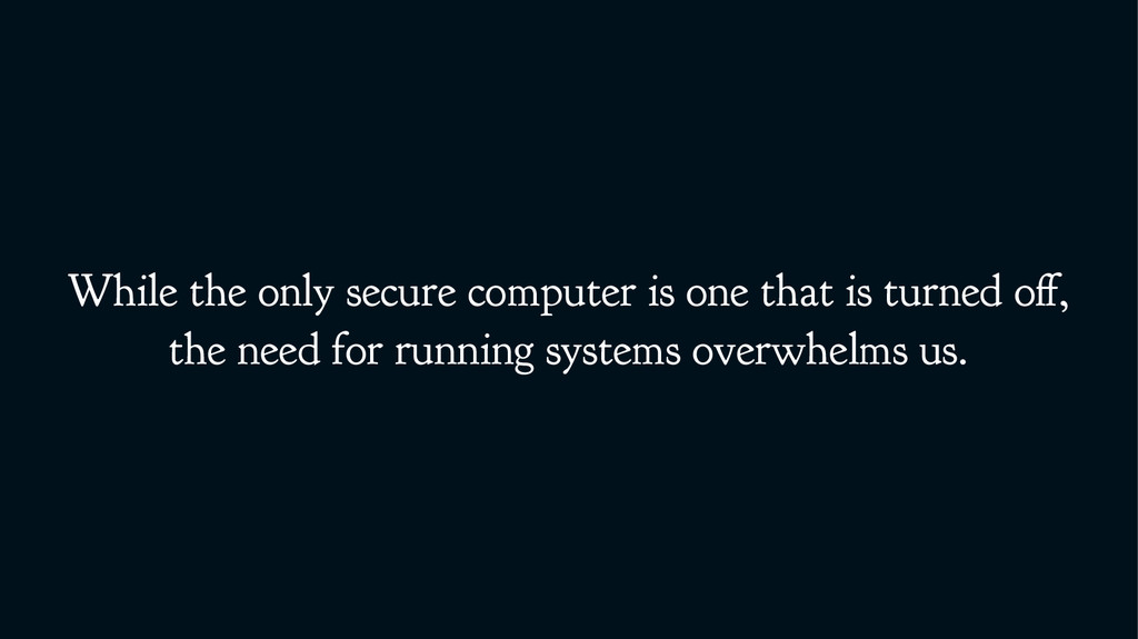 While the only secure computer is one that is t...