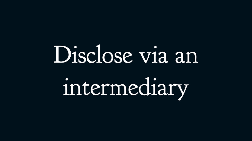 Disclose via an intermediary