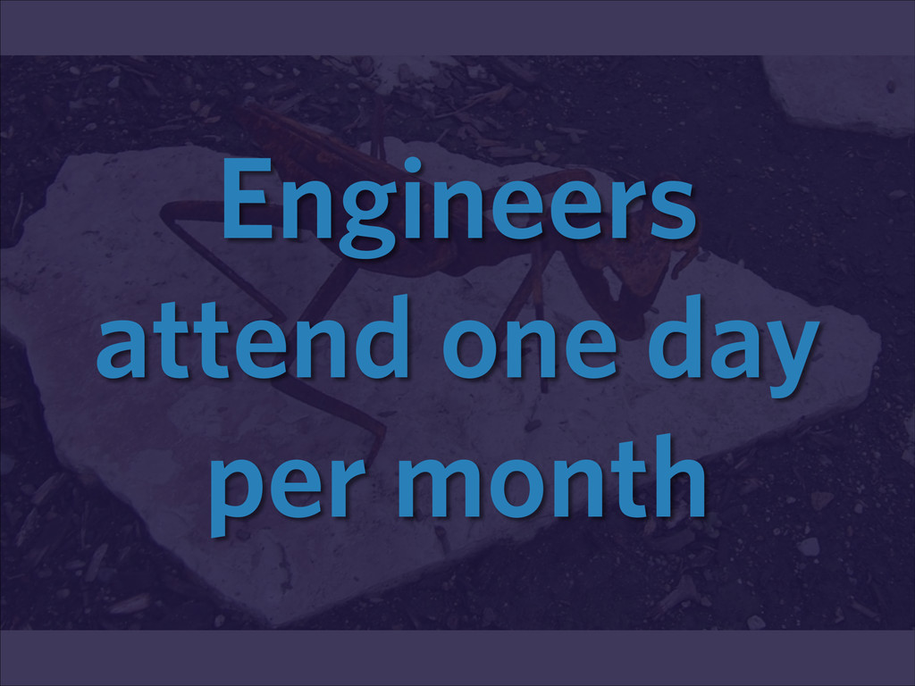 Engineers attend one day per month
