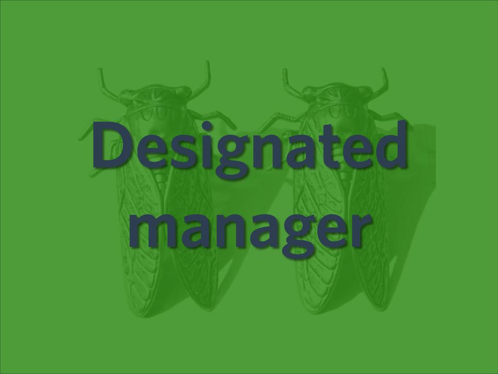 Designated manager