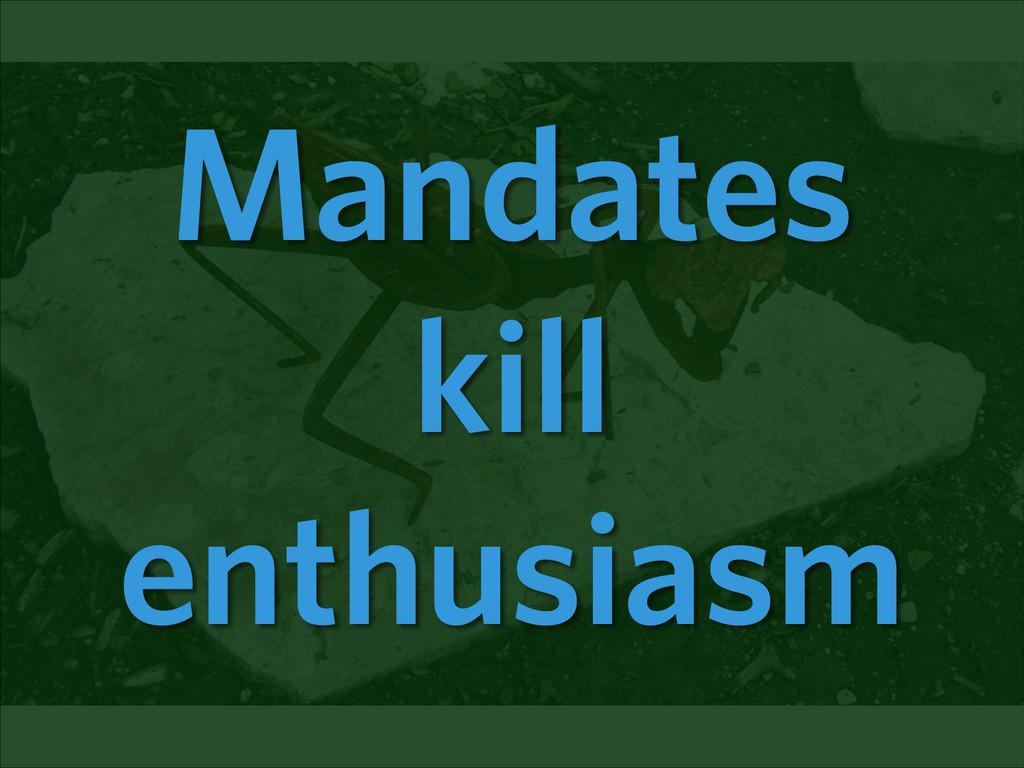 Mandates kill enthusiasm