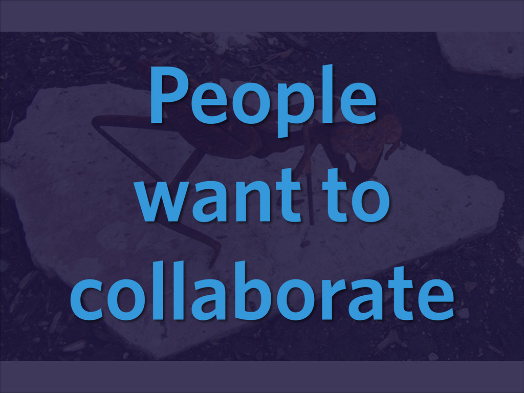 People want to collaborate