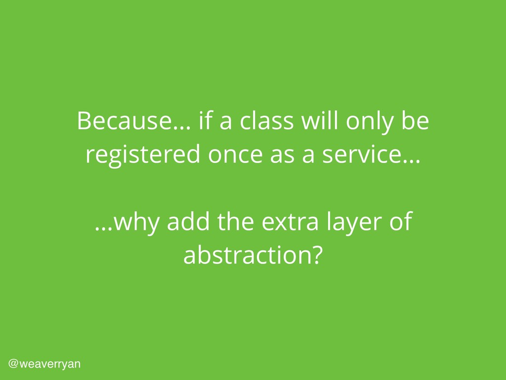 Because… if a class will only be registered onc...
