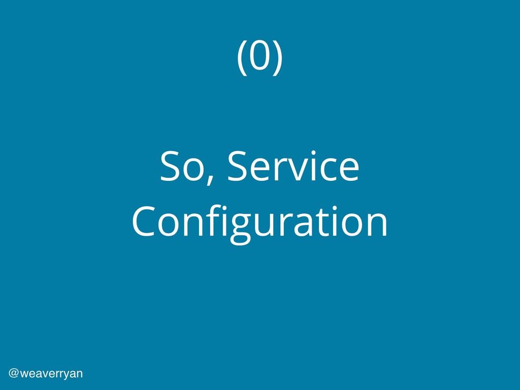 (0) So, Service Configuration @weaverryan