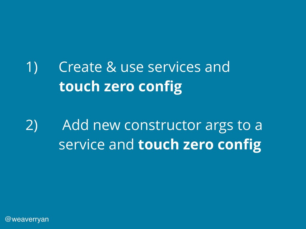 1) Create & use services and touch zero config 2...
