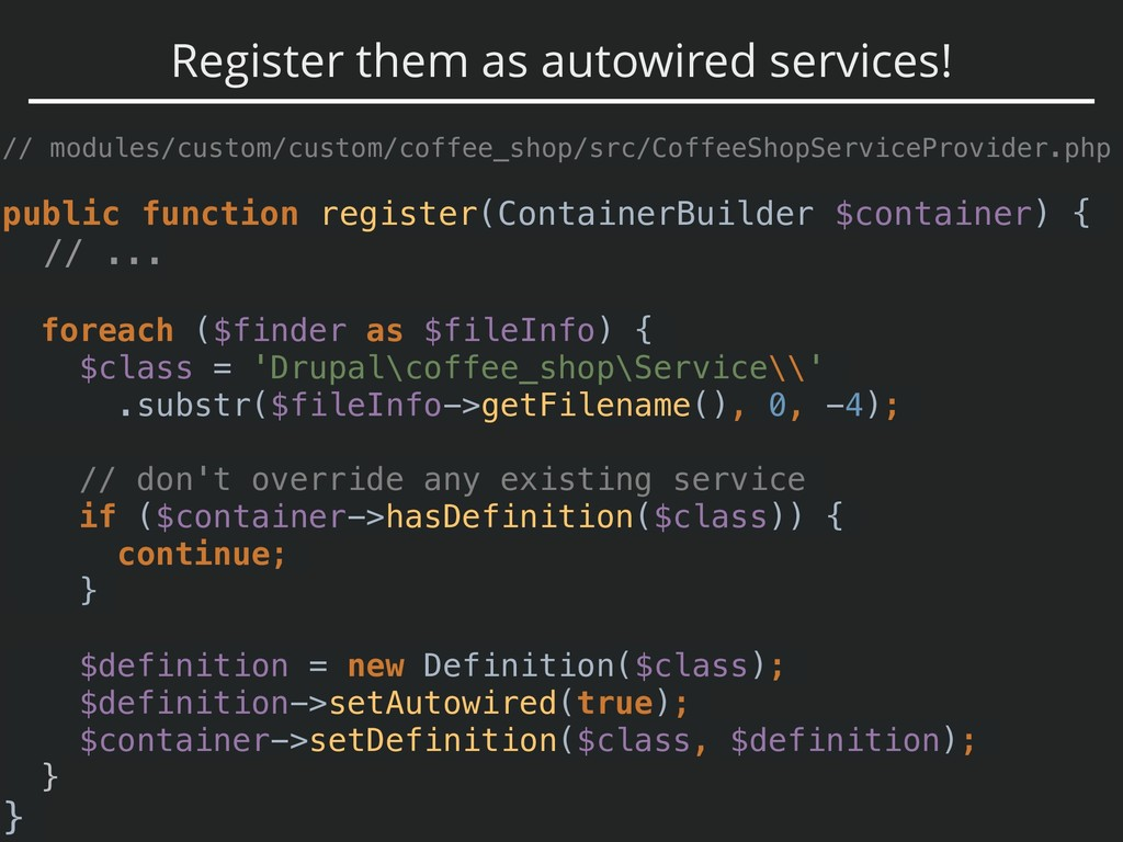 Register them as autowired services! // modules...