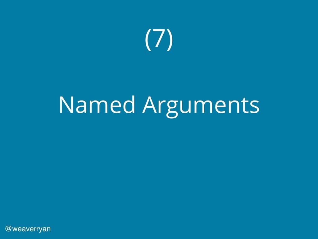 (7) Named Arguments @weaverryan