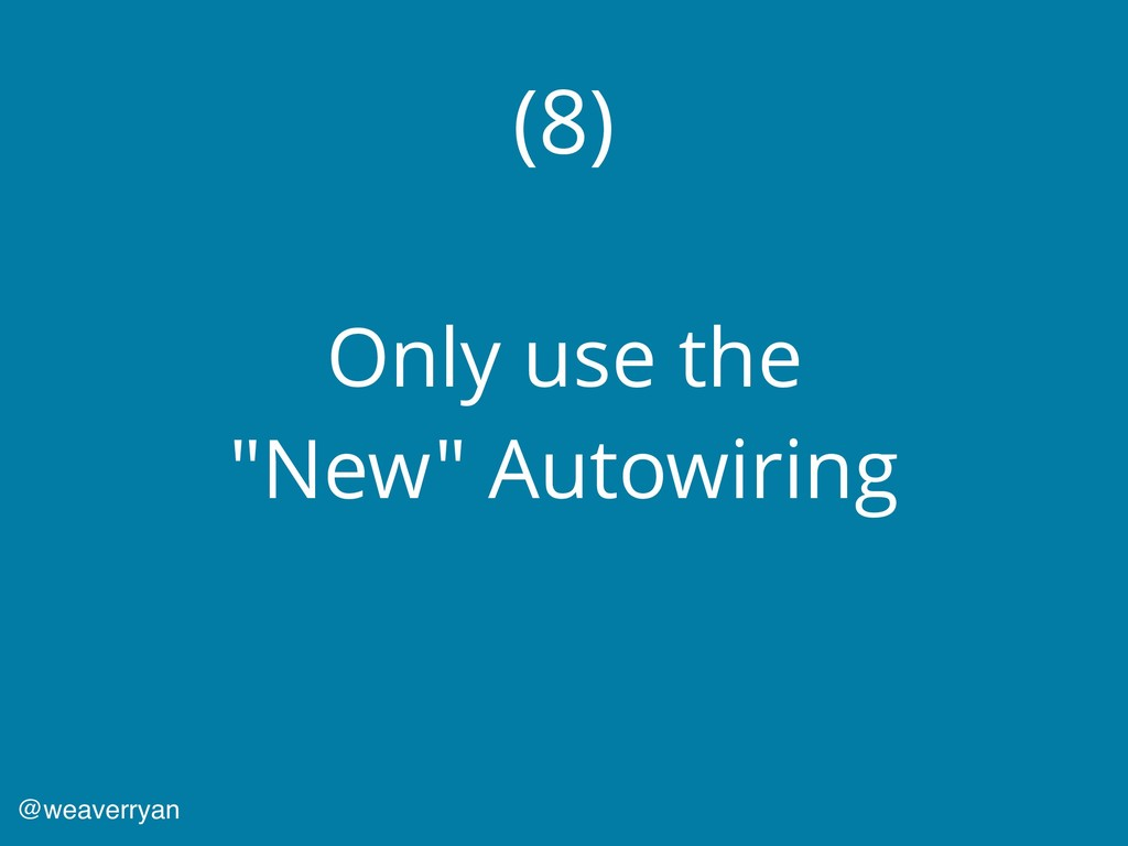 """(8) Only use the """"New"""" Autowiring @weaverryan"""