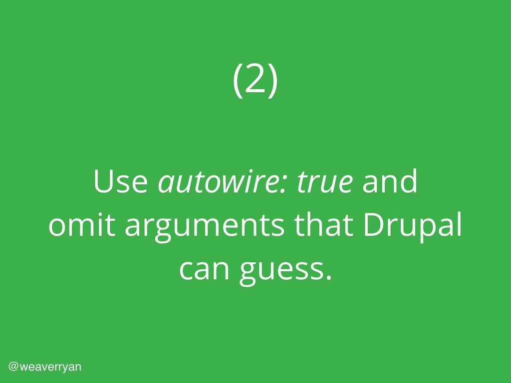 (2) Use autowire: true and omit arguments that ...