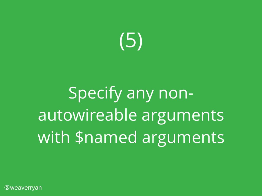(5) Specify any non- autowireable arguments wit...