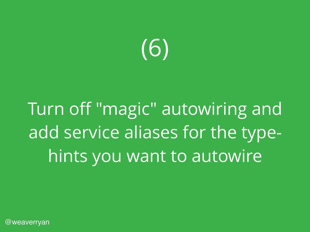 """(6) Turn off """"magic"""" autowiring and add service ..."""