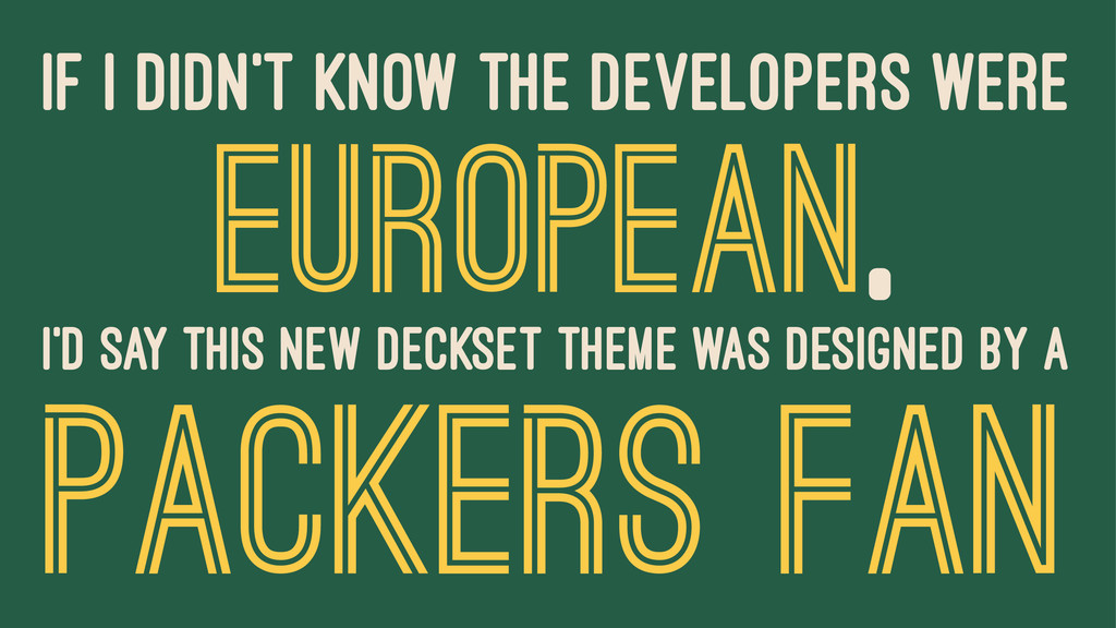 IF I DIDN'T KNOW THE DEVELOPERS WERE EUROPEAN, ...