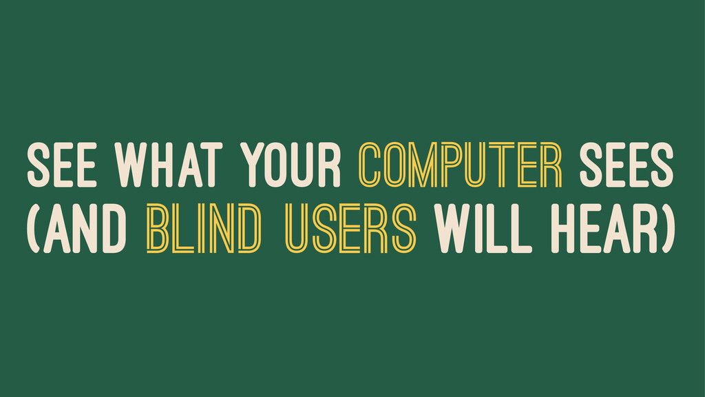 SEE WHAT YOUR COMPUTER SEES (AND BLIND USERS WI...