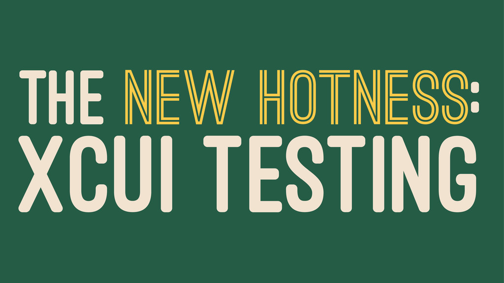 THE NEW HOTNESS: XCUI TESTING