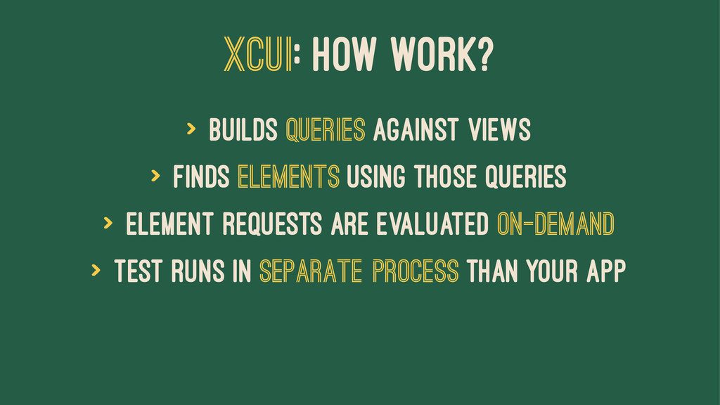 XCUI: HOW WORK? > Builds queries against views ...