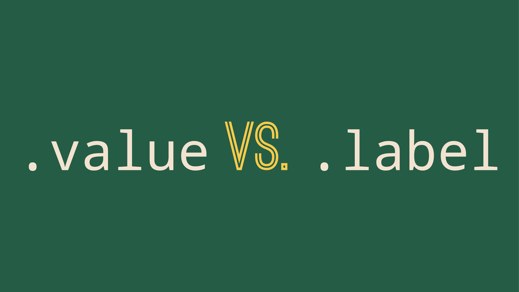 .value VS. .label