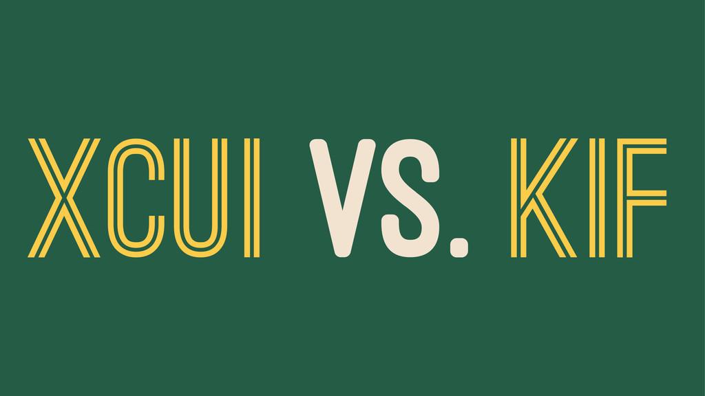 XCUI VS. KIF