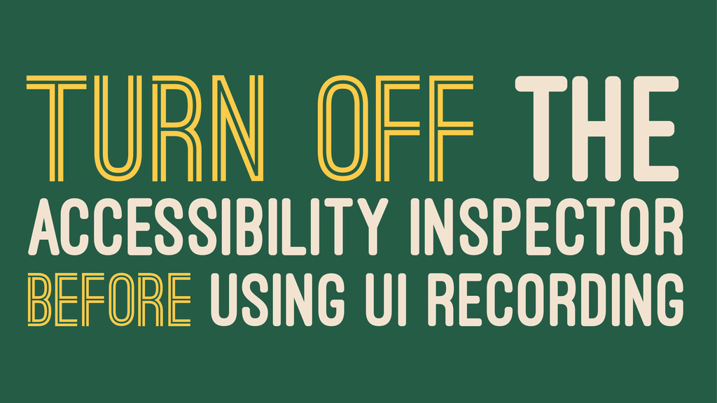 TURN OFF THE ACCESSIBILITY INSPECTOR BEFORE USI...