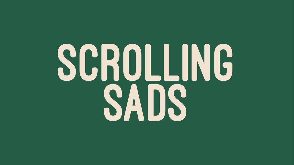 SCROLLING SADS