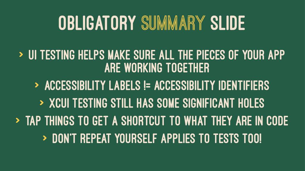 OBLIGATORY SUMMARY SLIDE > UI Testing helps mak...