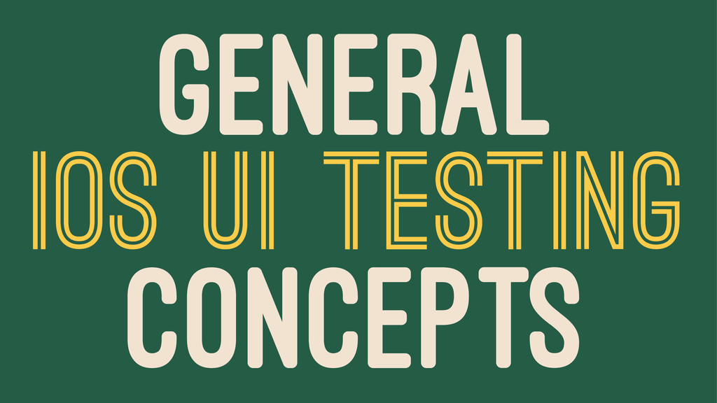 GENERAL IOS UI TESTING CONCEPTS