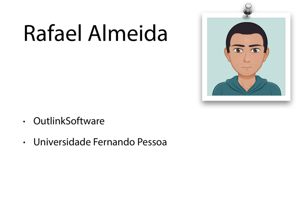 Rafael Almeida • OutlinkSoftware • Universidade...