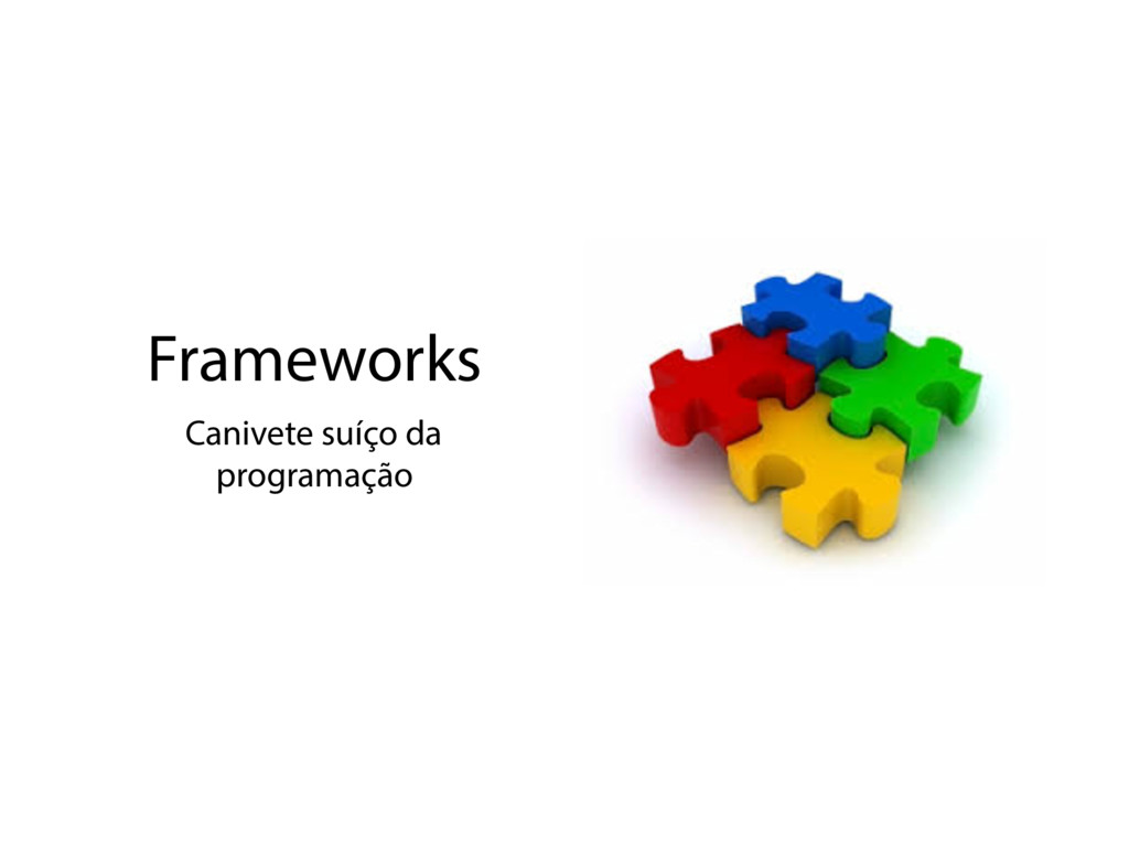 Frameworks Canivete suíço da programação