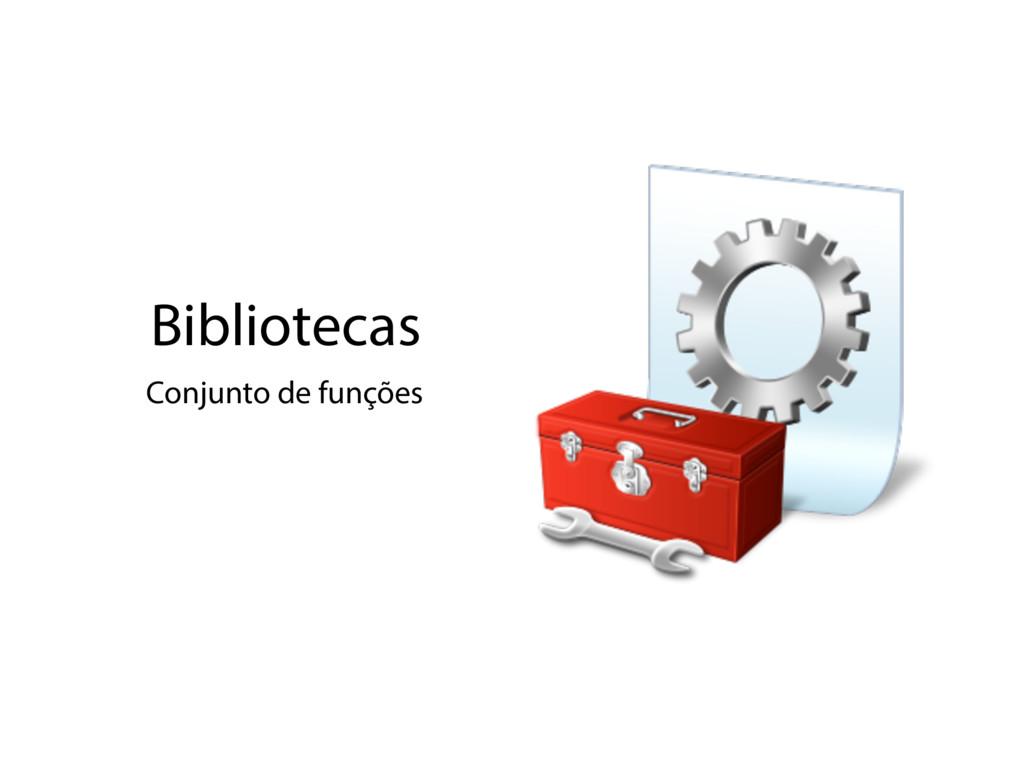 Bibliotecas Conjunto de funções