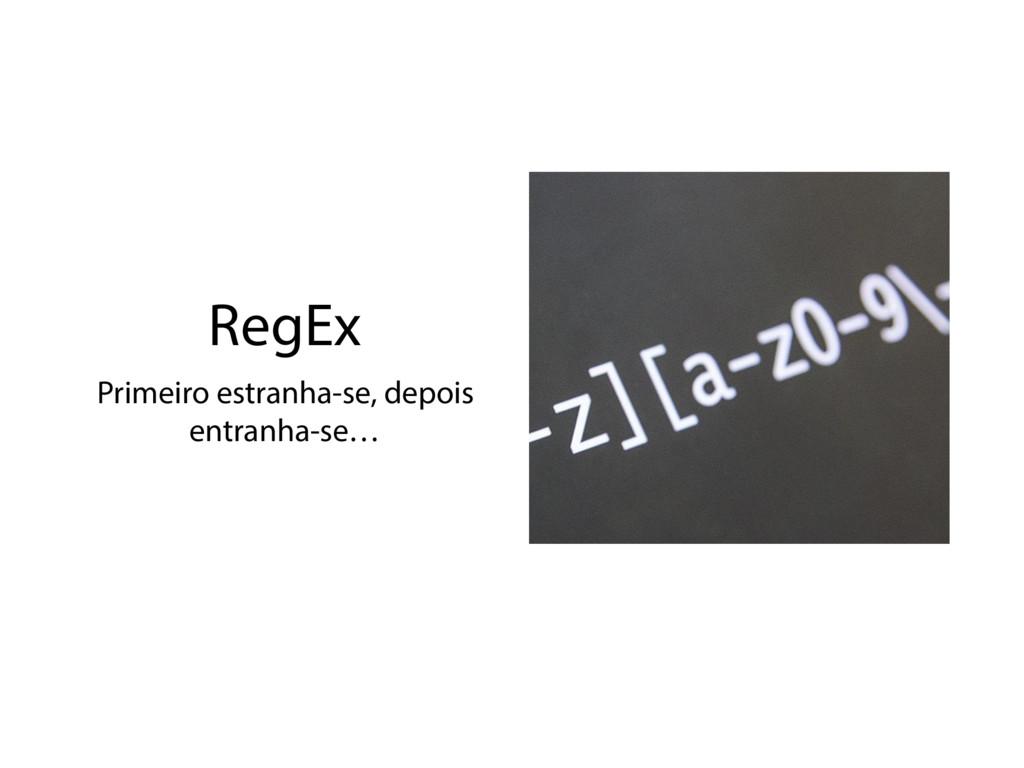 RegEx Primeiro estranha-se, depois entranha-se…