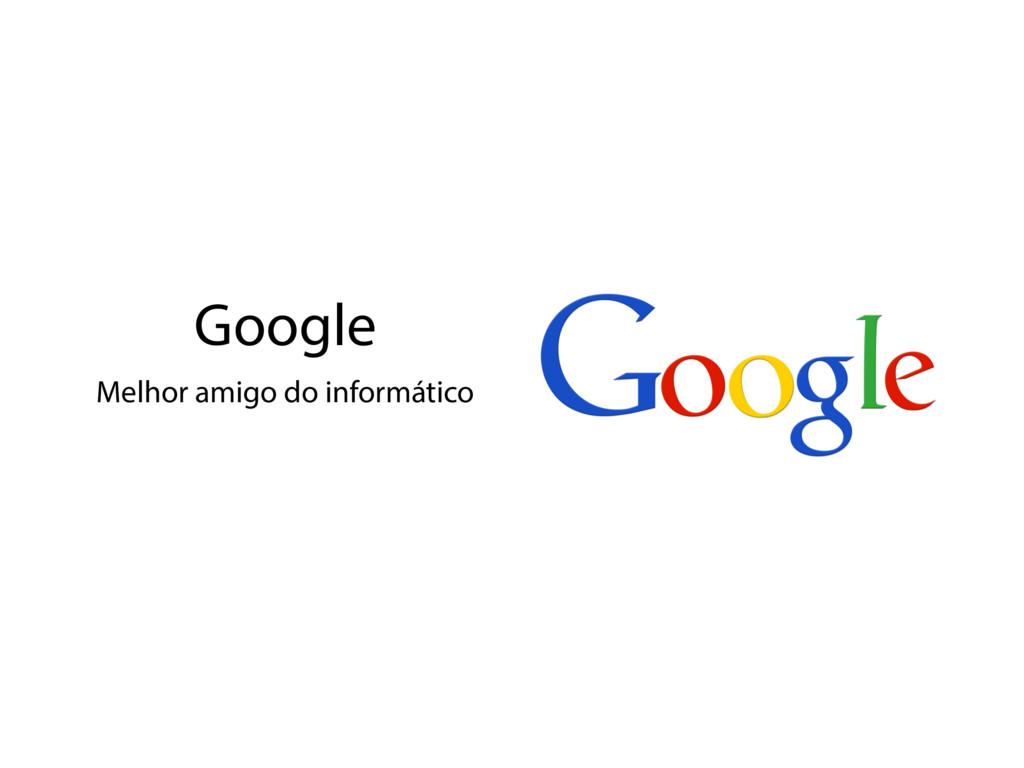 Google Melhor amigo do informático